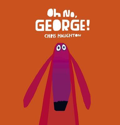 Oh No, George! By Haughton, Chris/ Haughton, Chris (ILT)
